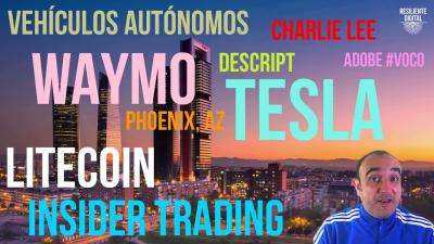 Vehículos Autónomos, Waymo, Tesla, Phoenix (AZ), Voco, Descript, Litecoin e Insider Trading