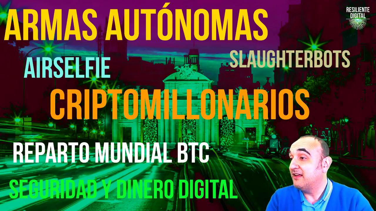 Armas Autónomas, Slaughterbots, Airselfie, Criptomillonarios, Reparto Mundial del Bitcoin y Seguridad