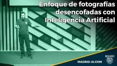 Enfoque de fotografías desencofadas con Inteligencia Artificial